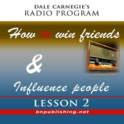 Dale Carnegie's Radio Program: How to Win Friends and Influence People - Lesson 2