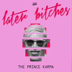 The Prince Karma - Later Bitches (Amice Rmx)
