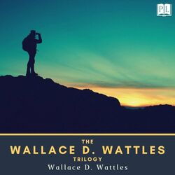 The Wallace D. Wattles Trilogy (The Science of Getting Rich, the Science of Being Great & the Science of Being Well)