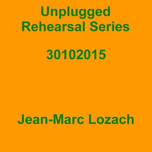 Jean-Marc Lozach: Unplugged Rehearsal Series 30102015 - Music Streaming - Listen on Deezer