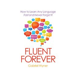 Fluent Forever - How to Learn Any Language Fast and Never Forget It (Unabridged)