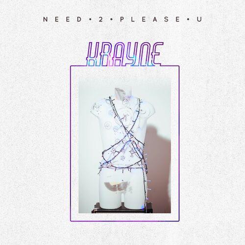 Krayne Need 2 Please U Music Streaming Listen On Deezer