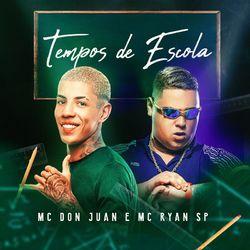 Baixar Música Tempos de Escola – Mc Don Juan e MC Ryan SP mp3 CD Completo