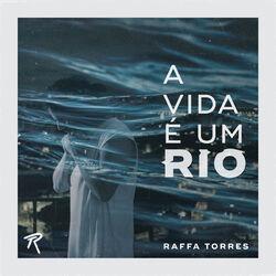 Download Raffa Torres - A Vida É um Rio