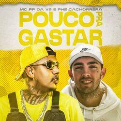 Baixar Música Pouco Pra Gastar – Mc PP da VS, Mc Phe Cachorrera mp3 CD Completo