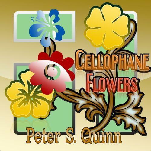 Peter S Quinn Cellophane Flowers Listen On Deezer