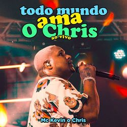MC Kevin o Chris – Todo Mundo Ama O Chris (Ao Vivo) 2021 CD Completo