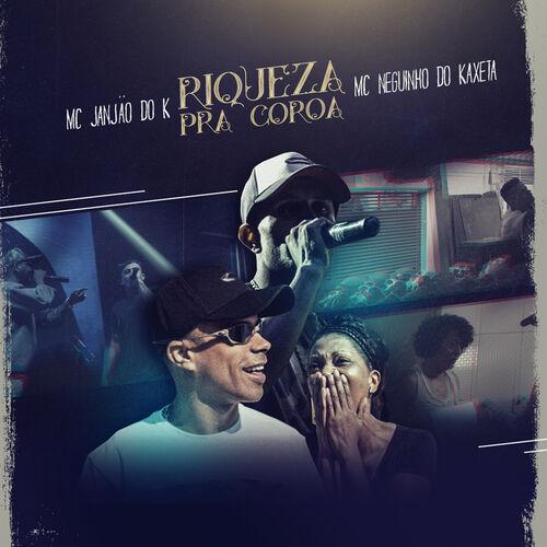 Baixar Música Riqueza Pra Coroa – MC Neguinho do Kaxeta, MC Janjão do K (2018) Grátis