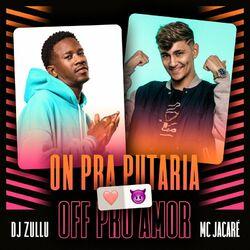 On pra putaria off pro amor – DJ Zullu feat Mc Jacaré CD Completo