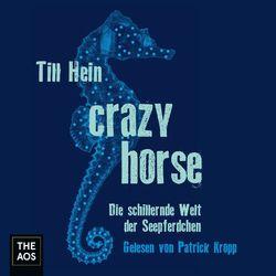 Crazy Horse. Die schillernde Welt der Seepferdchen Audiobook