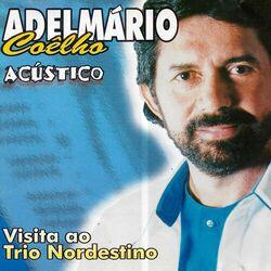 Download Adelmário Coelho - Visita ao Trio Nordestino (Acústico) 2018
