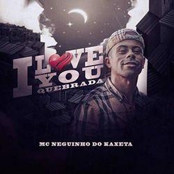 Download MC Neguinho do Kaxeta - I Love You Quebrada 2020