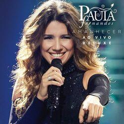 Paula Fernandes – Amanhecer (Ao Vivo Em São Paulo / Deluxe) 2016 CD Completo