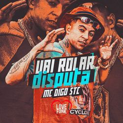 Vai Rolar Disputa - Mc Digo STC (2020) Download