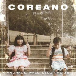 Música Coreano -  Andrade(com Aldeia Records, MC Leozinho ZS, Wall Hein, Greezy) (2021) Download