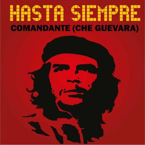 Carlos Puebla Y Sus Tradicionales Hasta Siempre Comandante Che Guevara Lyrics And Songs Deezer