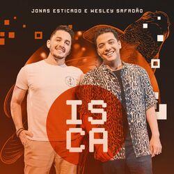 Isca (part. Wesley Safadão) - Jonas Esticado Download