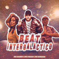 Música Beat Intergalático - mc buraga, MC Fahah, MC Danny(com MC Fahah, MC Danny) (2021) Download