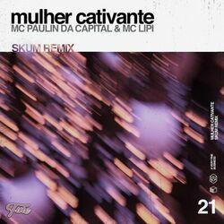 Música Mulher Cativante (SKUM Remix) de MC Paulin da Capital