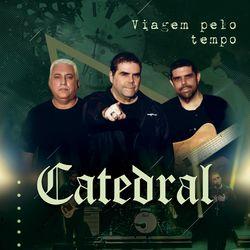 Catedral – Viagem Pelo Tempo 2021 CD Completo