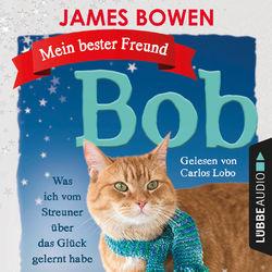 Mein bester Freund Bob - Was ich vom Streuner über das Glück gelernt habe (Ungekürzt) Hörbuch kostenlos