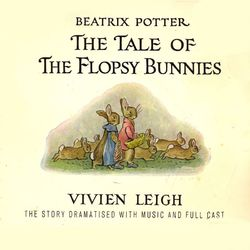 Classic Bedtime Stories: The Tale of the Flopsy Bunnies