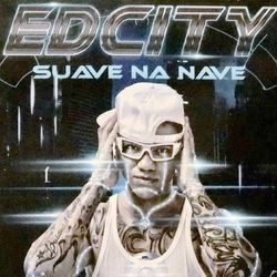 Ed City – Suave na Nave 2019 CD Completo