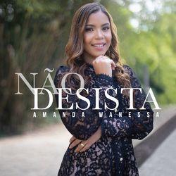 CD Amanda Wanessa, Paulo Neto - Não Desista 2020 - Torrent download