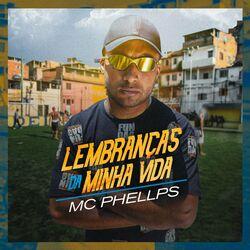 Música Lembranças da Minha Vida - MC PHELLPS (2021) Download