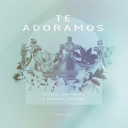 Te Adoramos – Diante do Trono, Ana Paula Valadao, Gabriel Guedes
