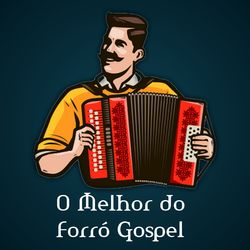 O Melhor Do Forró Gospel 2021 CD Completo