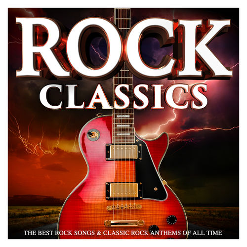 Various Artists - Rock Classics : The Best Rock Songs & Classic Rock  Anthems of All Time: lyrics and songs | Deezer