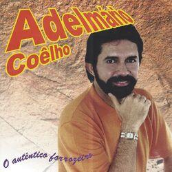Adelmário Coelho – Chega de Saudade (O Autêntico Forrozeiro) 2001 CD Completo