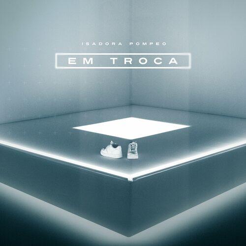 Em Troca  - Isadora Pompeo Download