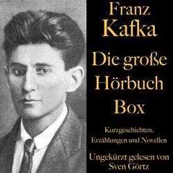 Franz Kafka: Die große Hörbuch Box (Kurzgeschichten, Erzählungen und Novellen)