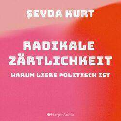 Radikale Zärtlichkeit – Warum Liebe politisch ist (ungekürzt) Audiobook