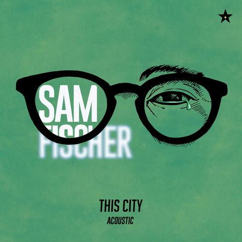 Sam Fischer: This City (Acoustic) - Music Streaming - Listen on Deezer