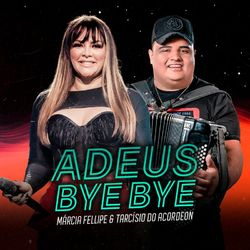 Adeus Bye Bye – Márcia Fellipe e Tarcísio do Acordeon