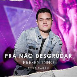 Guga Nandes – Pra Não Desgrudar – Presentinho (Ao Vivo) 2020 CD Completo