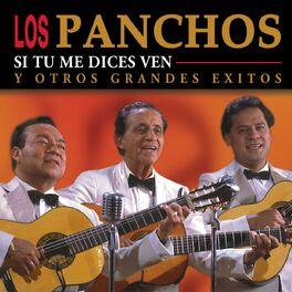 Los Panchos Si Tú Me Dices Ven Y Otros Grandes éxitos Lyrics And Songs Deezer
