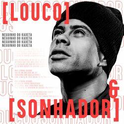 Louco e Sonhador - MC Neguinho do Kaxeta Download