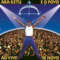 Ara Ketu – E o Povo Ao Vivo de Novo 1999 CD Completo