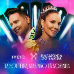Tá Solteira, Mas Não Tá Sozinha – Ivete Sangalo part. Harmonia do Samba