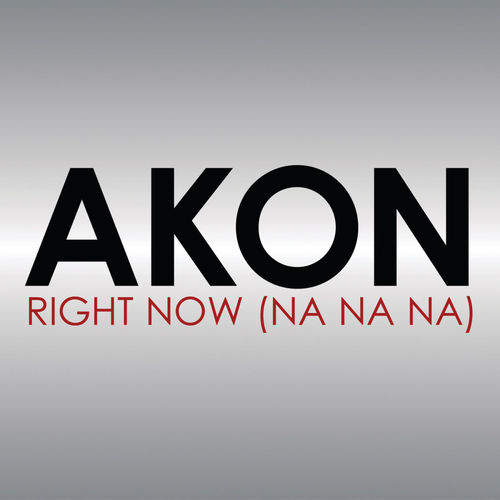 Akon - Right Now (Na Na Na) - Listen on Deezer
