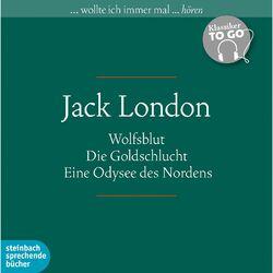 Klassiker to Go: Jack London - Wolfsblut / Die Goldschlucht / Eine Odysee des Nordens (Ungekürzt) Audiobook