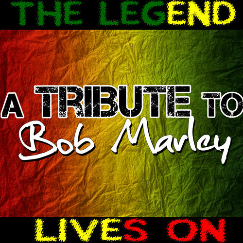 Roots Run The Legend Lives On A Tribute To Bob Marley Lyrics And Songs Deezer