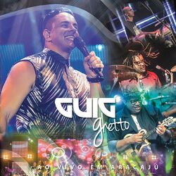 Guig Ghetto – Ao Vivo em Aracajú (Ao Vivo) 2015 CD Completo