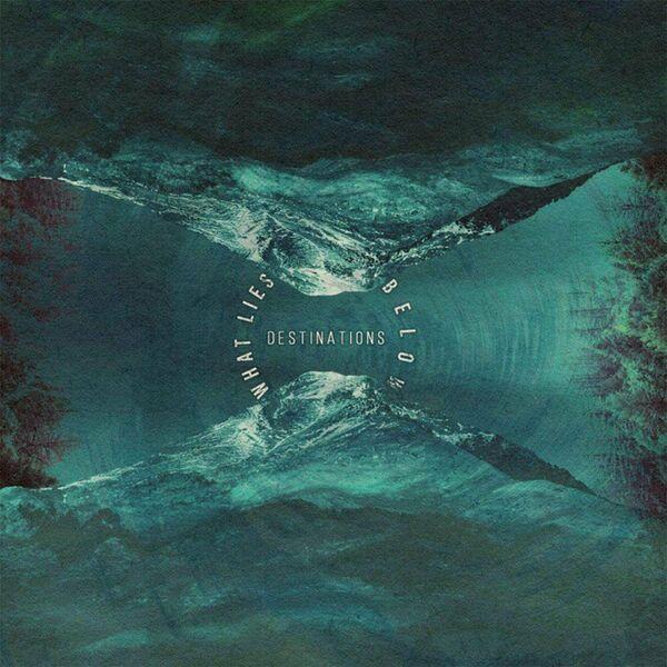 What Lies Below - Destinations [Single] (2021)