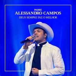 CD Padre Alessandro Campos – Deus Sempre Faz o Melhor 2018 download