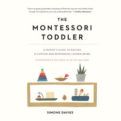 The Montessori Toddler - A Parent's Guide to Raising a Curious and Responsible Human Being (Unabridged) Audiobook